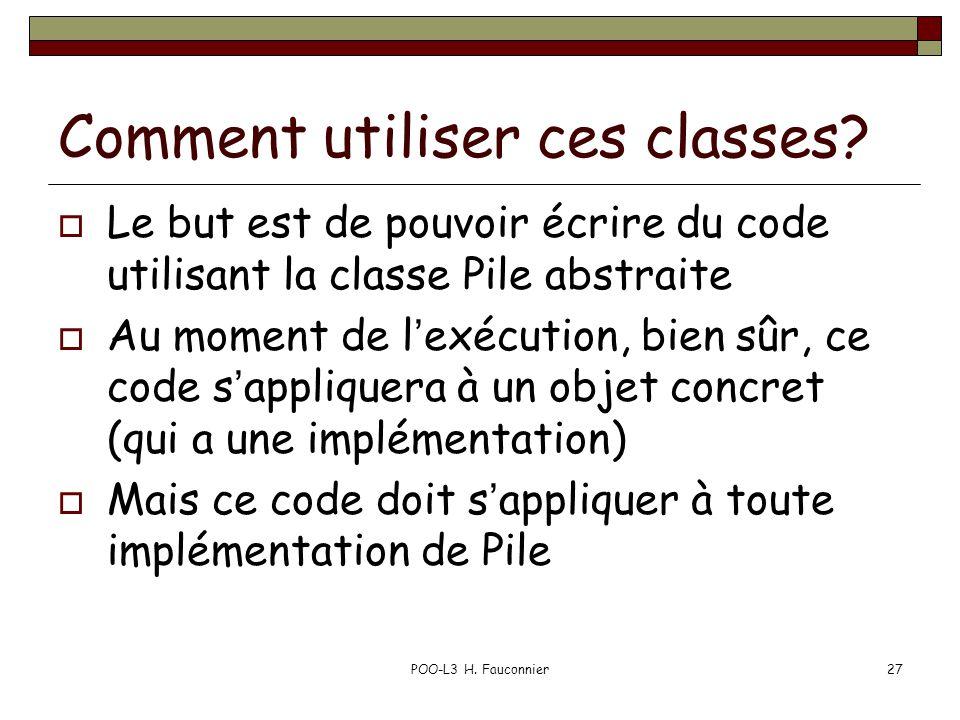 POO-L3 H.Fauconnier27 Comment utiliser ces classes.
