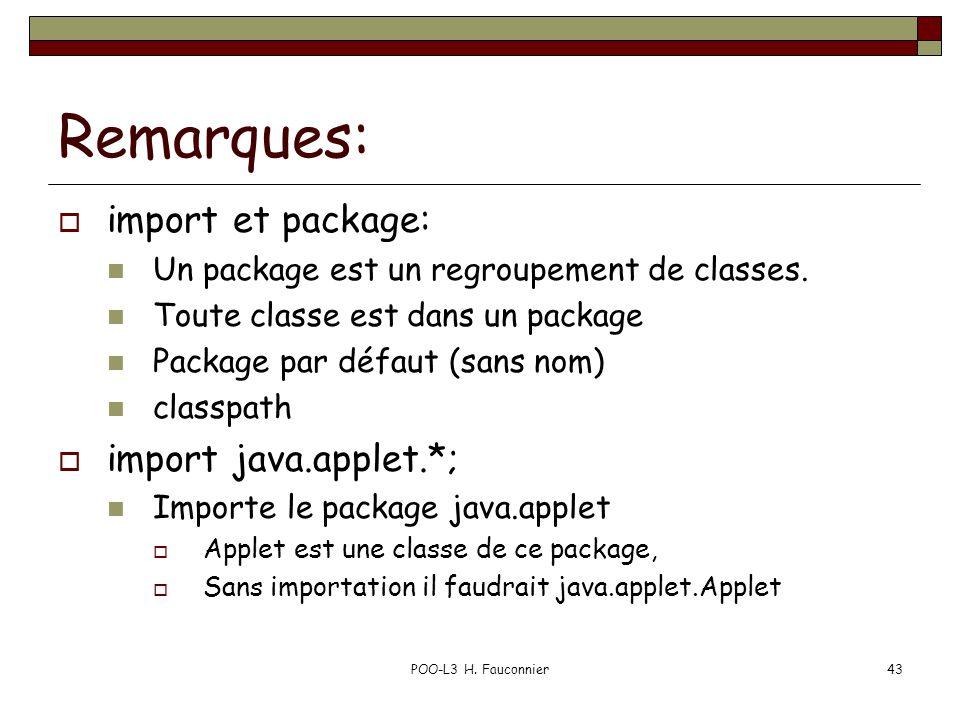 POO-L3 H.Fauconnier43 Remarques: import et package: Un package est un regroupement de classes.