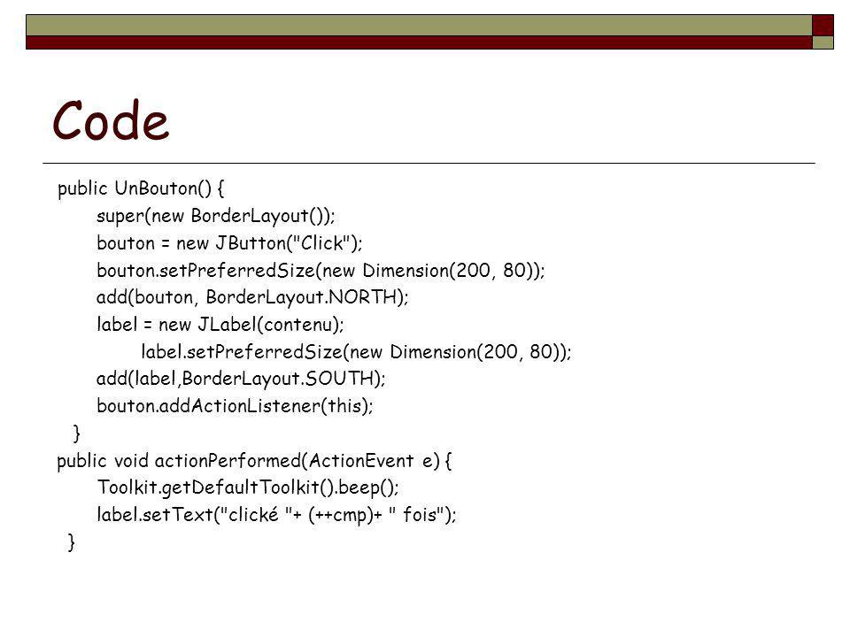 Code public UnBouton() { super(new BorderLayout()); bouton = new JButton(
