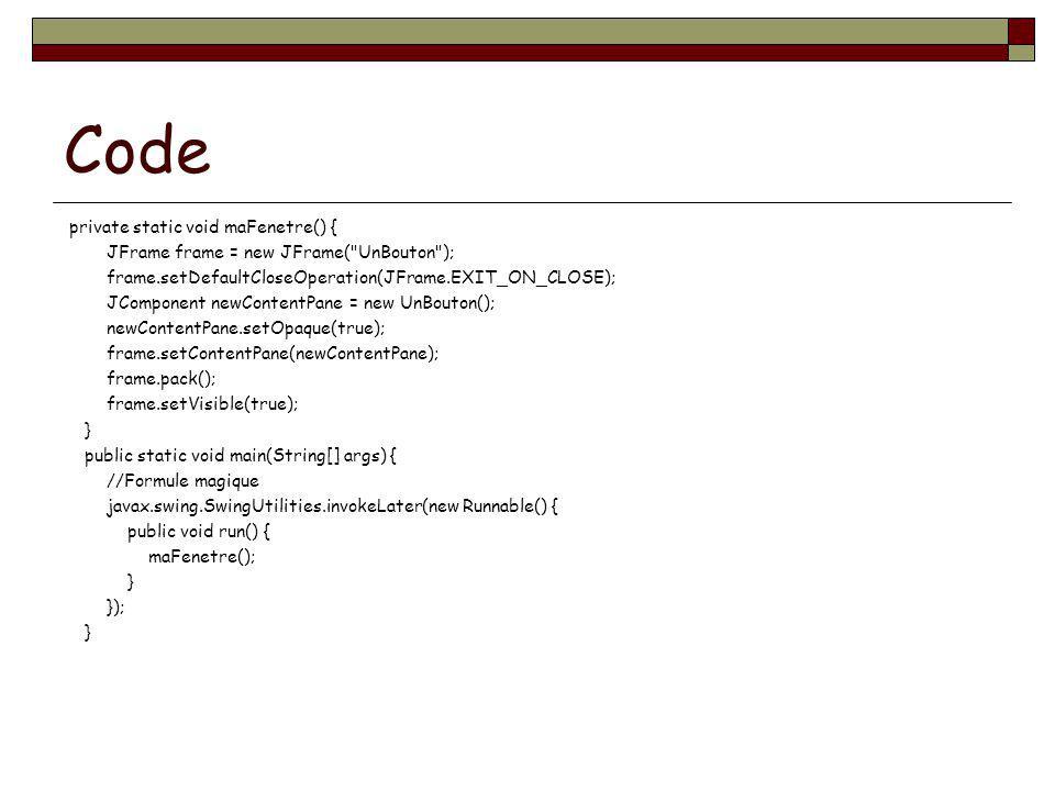 Code private static void maFenetre() { JFrame frame = new JFrame(