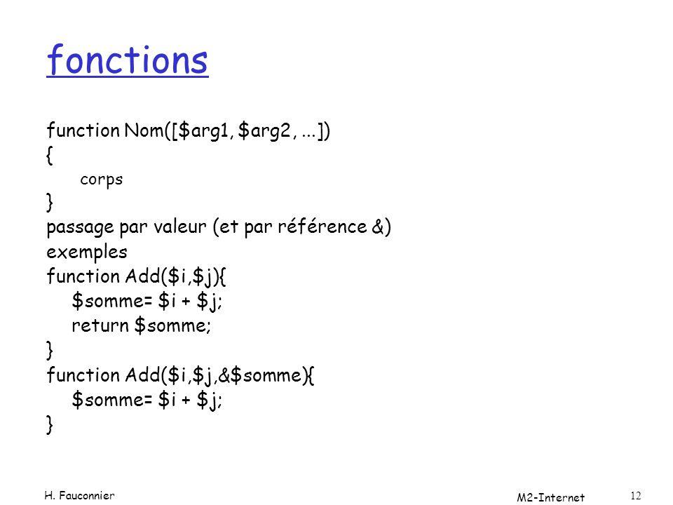 M2-Internet 12 fonctions function Nom([$arg1, $arg2,...]) { corps } passage par valeur (et par référence &) exemples function Add($i,$j){ $somme= $i +