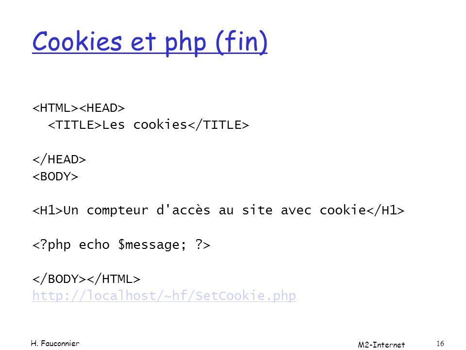 M2-Internet 16 Cookies et php (fin) Les cookies Un compteur d'accès au site avec cookie http://localhost/~hf/SetCookie.php H. Fauconnier