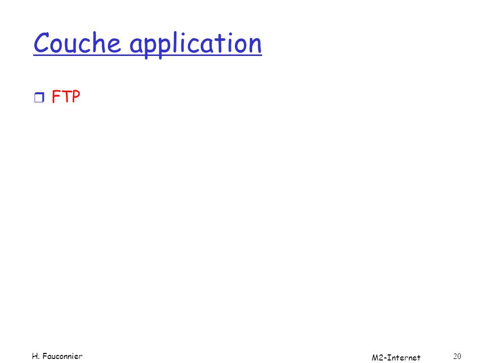 M2-Internet 20 Couche application r FTP H. Fauconnier