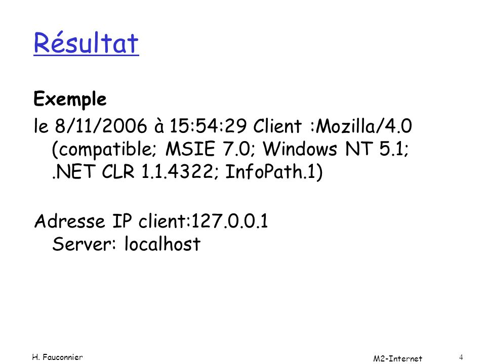 M2-Internet 4 Résultat Exemple le 8/11/2006 à 15:54:29 Client :Mozilla/4.0 (compatible; MSIE 7.0; Windows NT 5.1;.NET CLR 1.1.4322; InfoPath.1) Adress