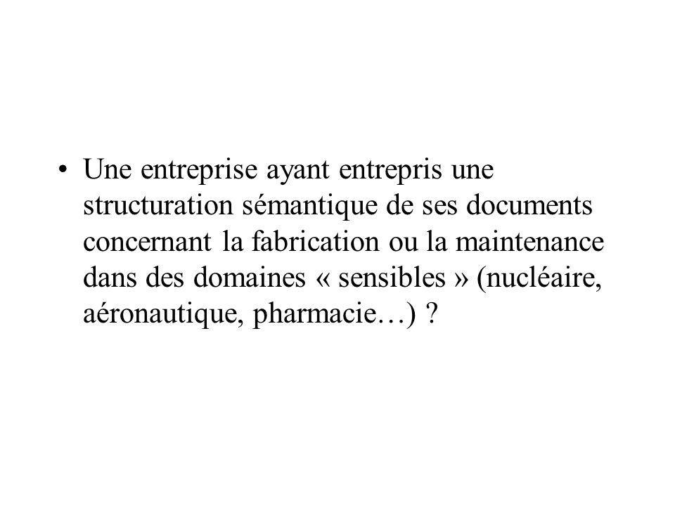 Une entreprise ayant entrepris une structuration sémantique de ses documents concernant la fabrication ou la maintenance dans des domaines « sensibles » (nucléaire, aéronautique, pharmacie…) ?