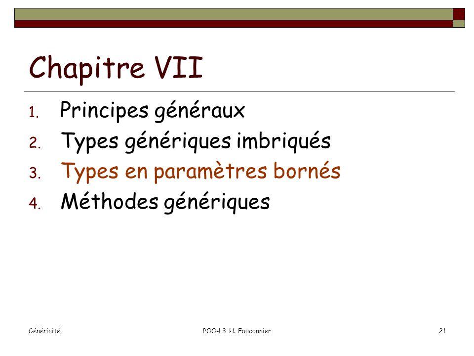 GénéricitéPOO-L3 H. Fauconnier21 Chapitre VII 1. Principes généraux 2.