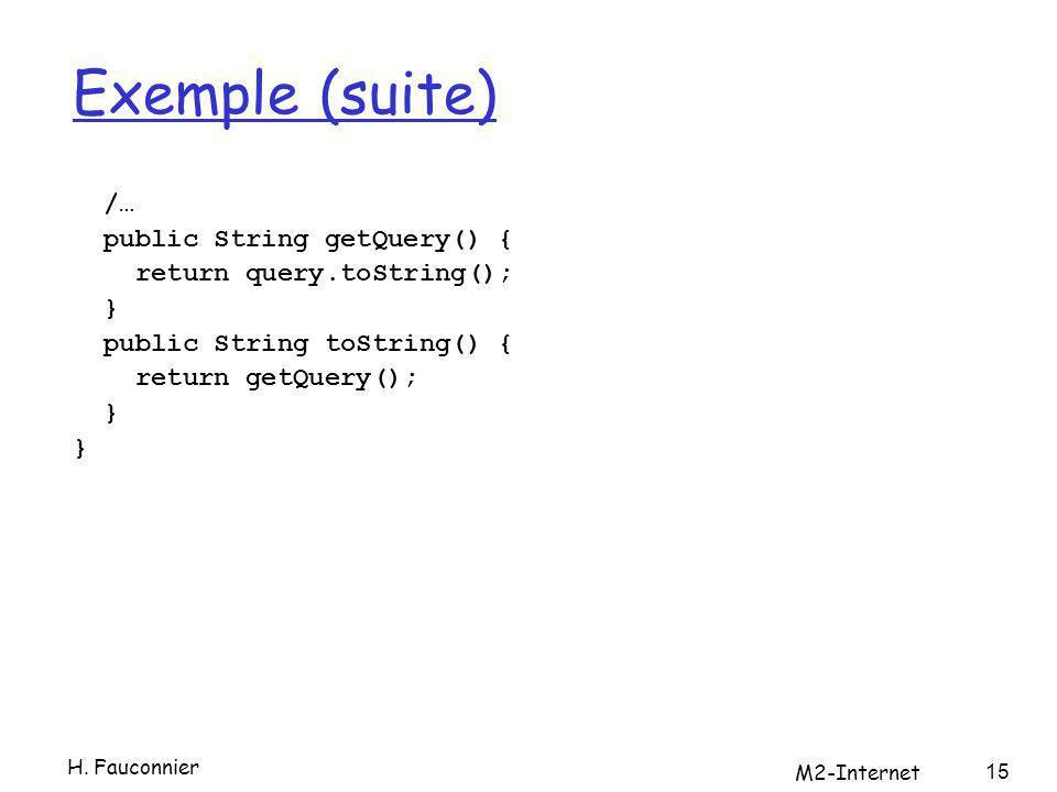 Exemple (suite) /… public String getQuery() { return query.toString(); } public String toString() { return getQuery(); } H.