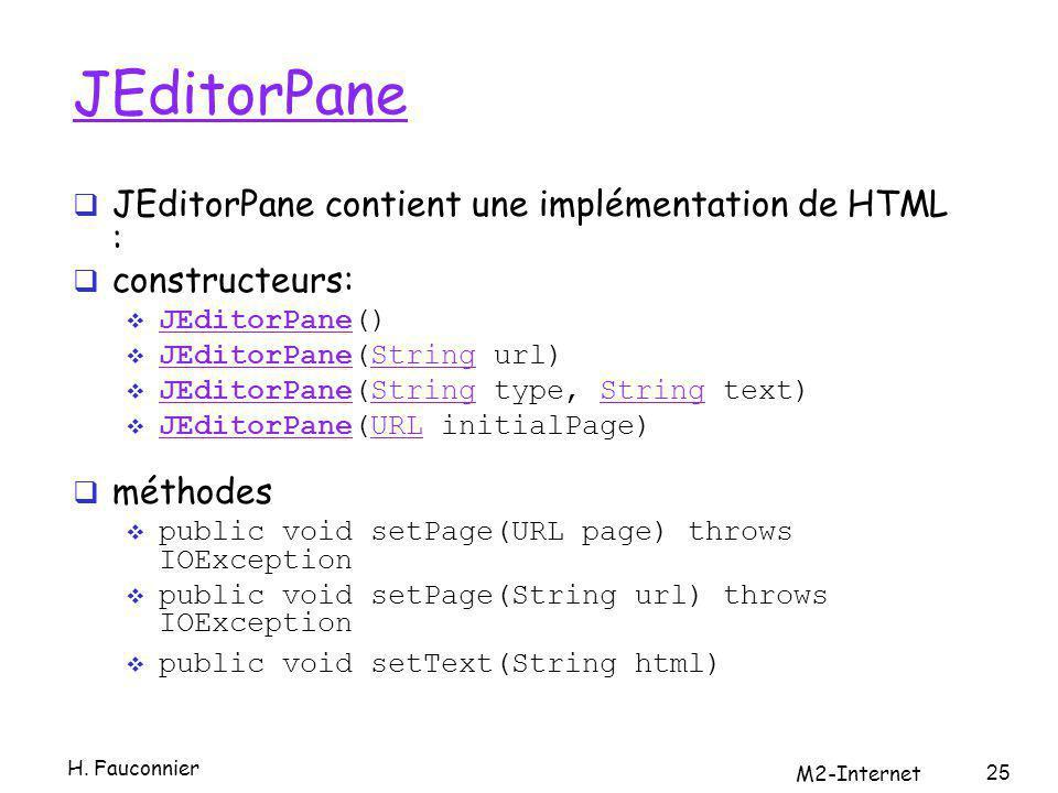 JEditorPane JEditorPane contient une implémentation de HTML : constructeurs: JEditorPane() JEditorPane JEditorPane(String url) JEditorPaneString JEdit