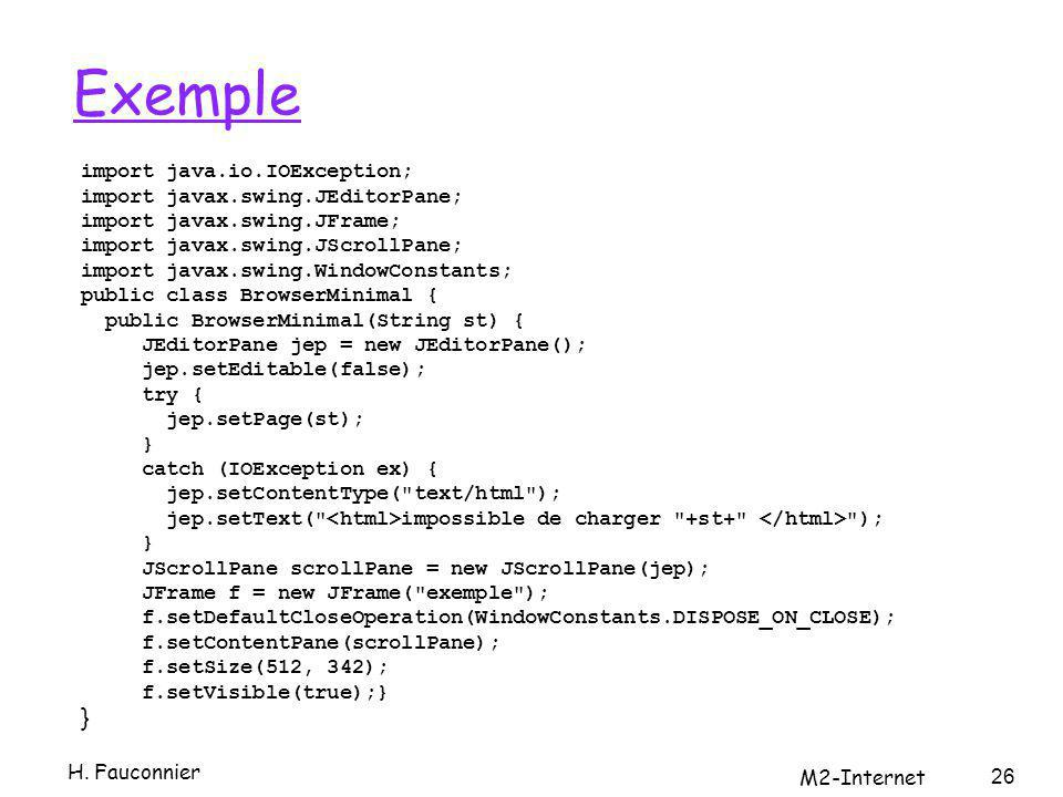 Exemple import java.io.IOException; import javax.swing.JEditorPane; import javax.swing.JFrame; import javax.swing.JScrollPane; import javax.swing.Wind