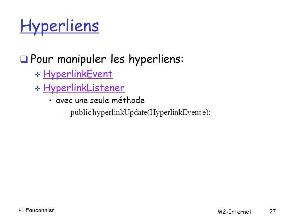 Hyperliens Pour manipuler les hyperliens: HyperlinkEvent HyperlinkListener avec une seule méthode –public hyperlinkUpdate(HyperlinkEvent e); H. Faucon