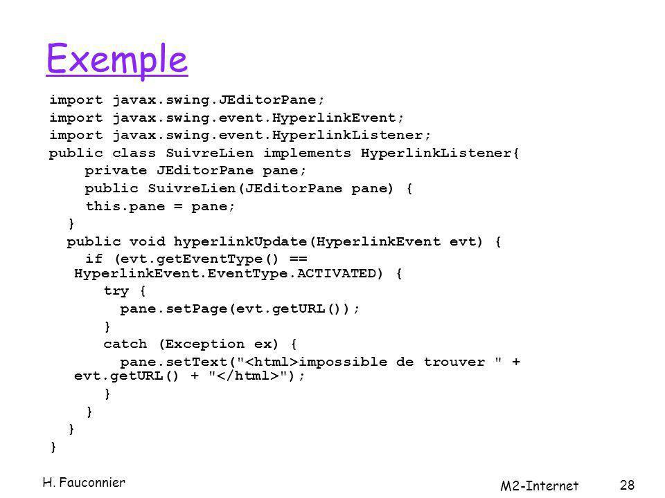 Exemple import javax.swing.JEditorPane; import javax.swing.event.HyperlinkEvent; import javax.swing.event.HyperlinkListener; public class SuivreLien i
