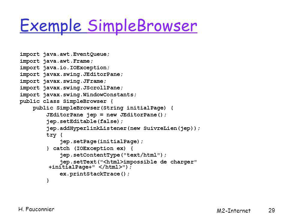 Exemple SimpleBrowserSimpleBrowser import java.awt.EventQueue; import java.awt.Frame; import java.io.IOException; import javax.swing.JEditorPane; impo
