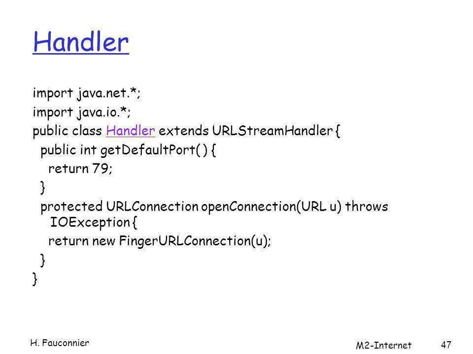 Handler import java.net.*; import java.io.*; public class Handler extends URLStreamHandler {Handler public int getDefaultPort( ) { return 79; } protec