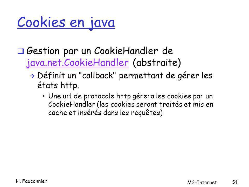 Cookies en java Gestion par un CookieHandler de java.net.CookieHandler (abstraite) java.net.CookieHandler Définit un callback permettant de gérer les états http.