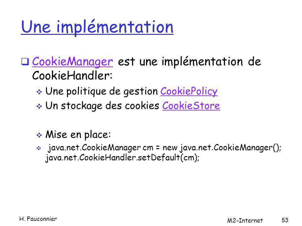 Une implémentation CookieManager est une implémentation de CookieHandler: CookieManager Une politique de gestion CookiePolicyCookiePolicy Un stockage
