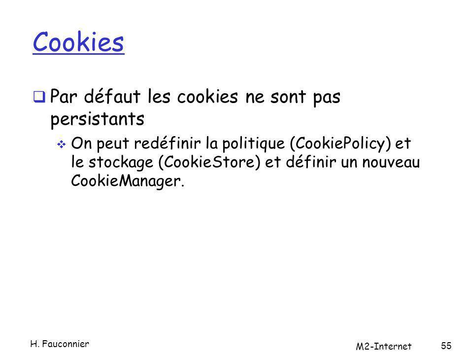 Cookies Par défaut les cookies ne sont pas persistants On peut redéfinir la politique (CookiePolicy) et le stockage (CookieStore) et définir un nouveau CookieManager.