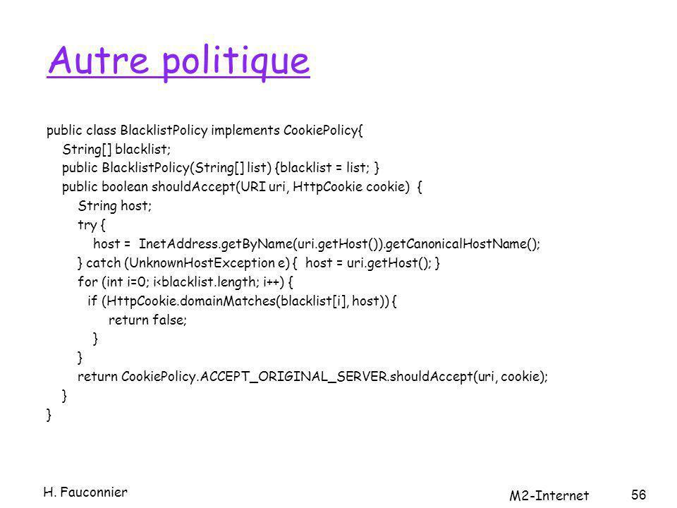 Autre politique public class BlacklistPolicy implements CookiePolicy{ String[] blacklist; public BlacklistPolicy(String[] list) {blacklist = list; } p