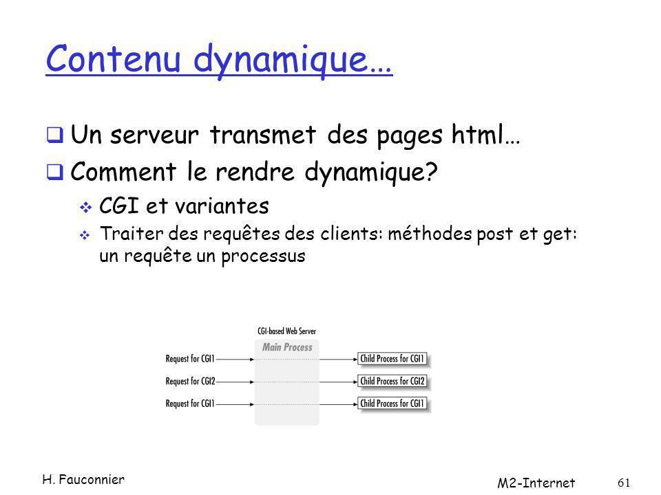 Contenu dynamique… Un serveur transmet des pages html… Comment le rendre dynamique? CGI et variantes Traiter des requêtes des clients: méthodes post e