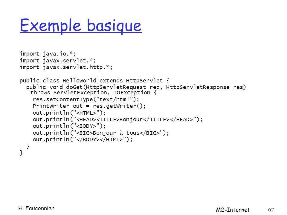 Exemple basique import java.io.*; import javax.servlet.*; import javax.servlet.http.*; public class HelloWorld extends HttpServlet { public void doGet