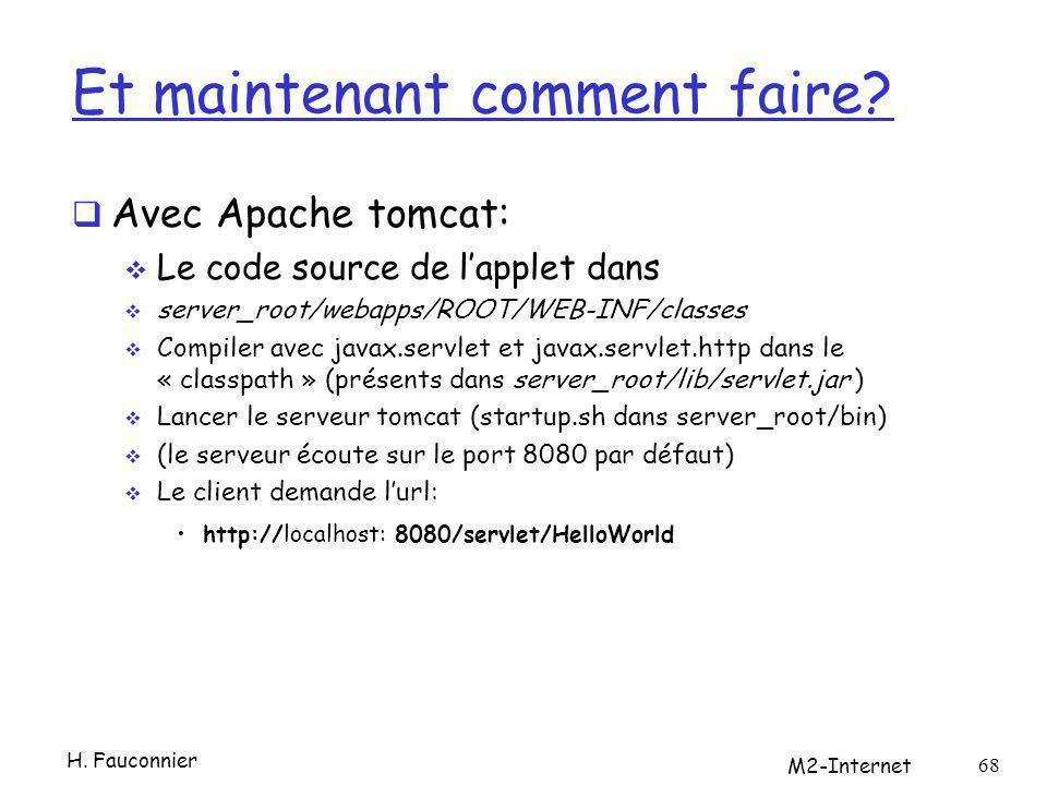 Et maintenant comment faire? Avec Apache tomcat: Le code source de lapplet dans server_root/webapps/ROOT/WEB-INF/classes Compiler avec javax.servlet e