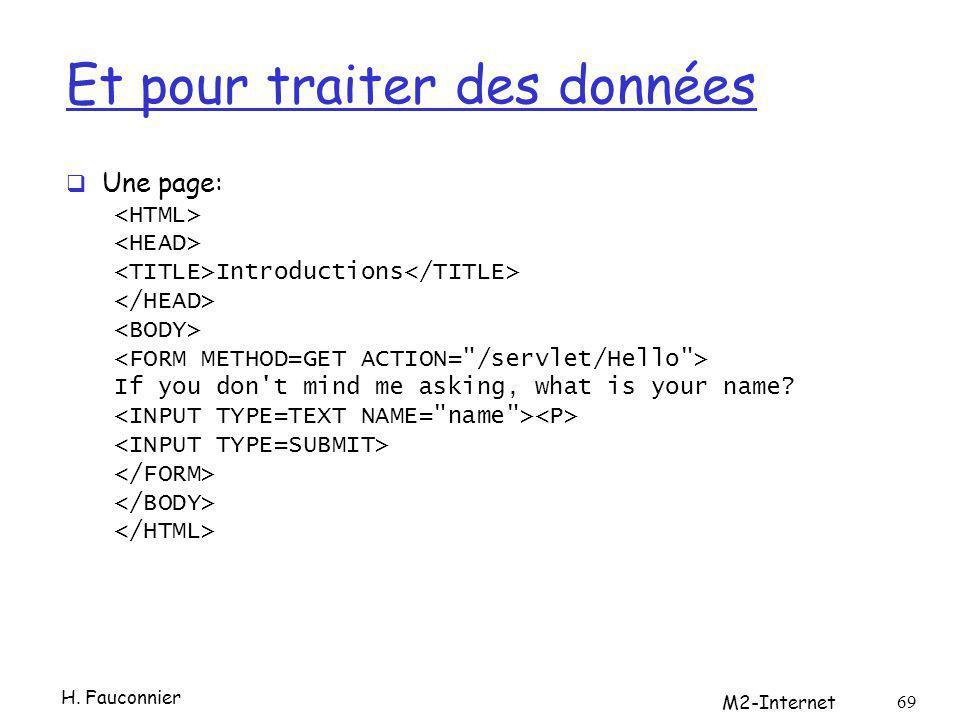 Et pour traiter des données Une page: Introductions If you don't mind me asking, what is your name? H. Fauconnier M2-Internet 69