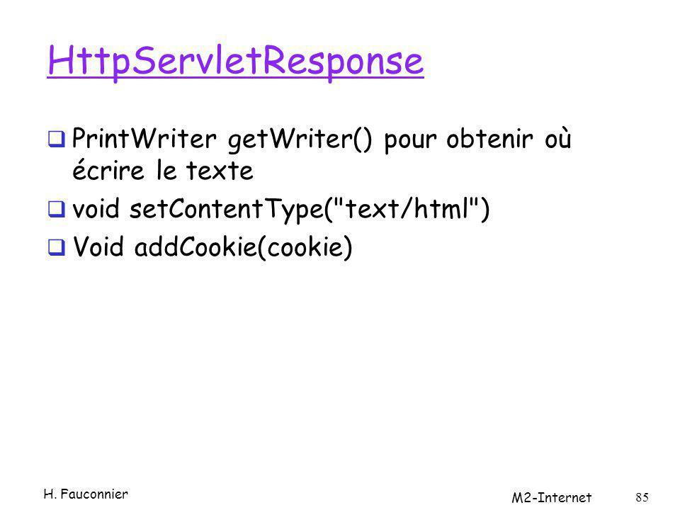 HttpServletResponse PrintWriter getWriter() pour obtenir où écrire le texte void setContentType( text/html ) Void addCookie(cookie) H.