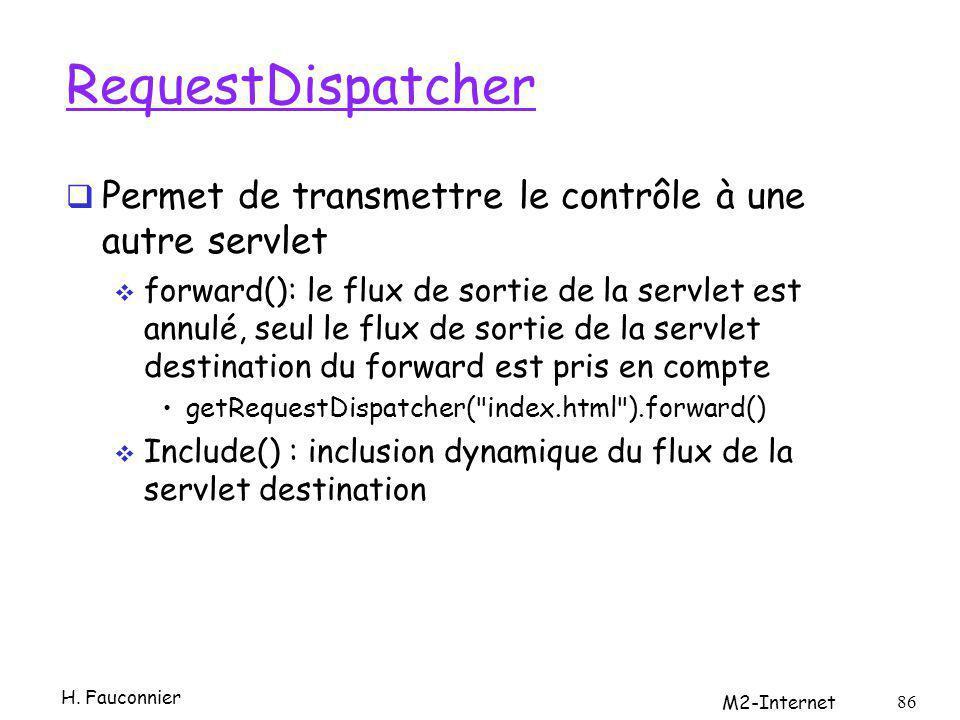 RequestDispatcher Permet de transmettre le contrôle à une autre servlet forward(): le flux de sortie de la servlet est annulé, seul le flux de sortie