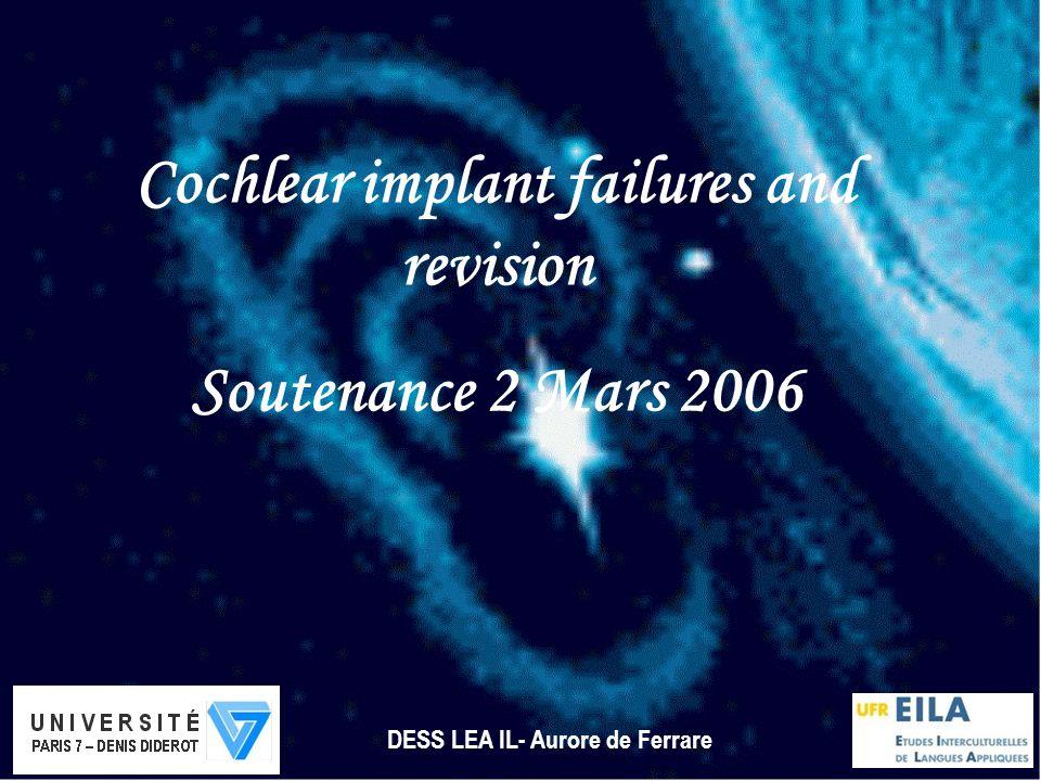 Cochlear implant failures and revision Soutenance 2 Mars 2006 DESS LEA IL- Aurore de Ferrare