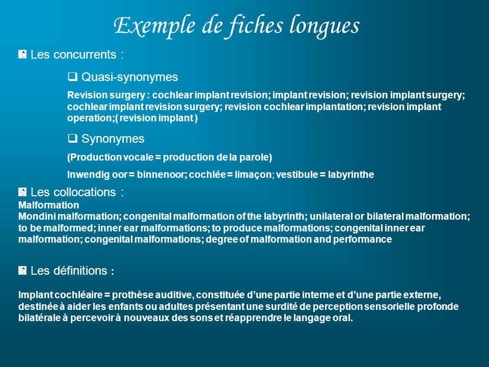 Exemple de fiches longues Les concurrents : Quasi-synonymes Revision surgery : cochlear implant revision; implant revision; revision implant surgery;