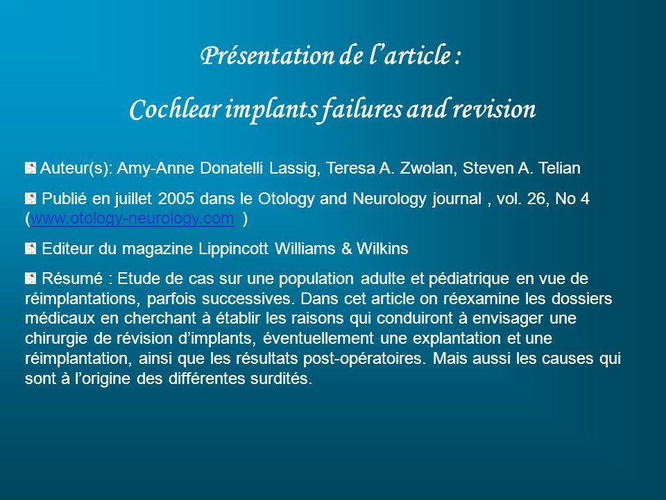 Présentation de larticle : Cochlear implants failures and revision Auteur(s): Amy-Anne Donatelli Lassig, Teresa A. Zwolan, Steven A. Telian Publié en