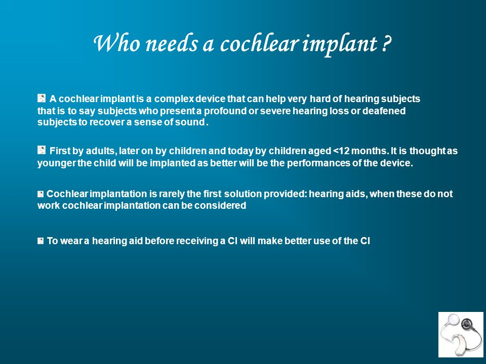 Who needs a cochlear implant .