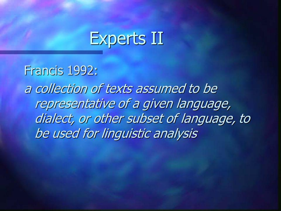 Experts II Francis 1992: a collection of texts assumed to be representative of a given language, dialect, or other subset of language, to be used for