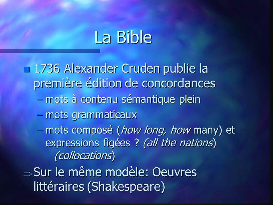 La Bible n 1736 Alexander Cruden publie la première édition de concordances –mots à contenu sémantique plein –mots grammaticaux –mots composé (how lon