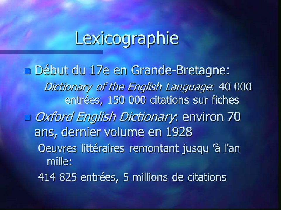 Lexicographie n Début du 17e en Grande-Bretagne: Dictionary of the English Language: 40 000 entrées, 150 000 citations sur fiches n Oxford English Dic