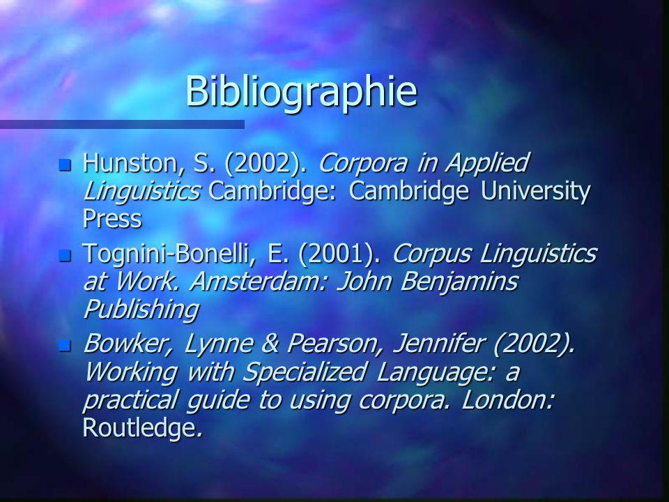 Bibliographie n Hunston, S. (2002). Corpora in Applied Linguistics Cambridge: Cambridge University Press n Tognini-Bonelli, E. (2001). Corpus Linguist