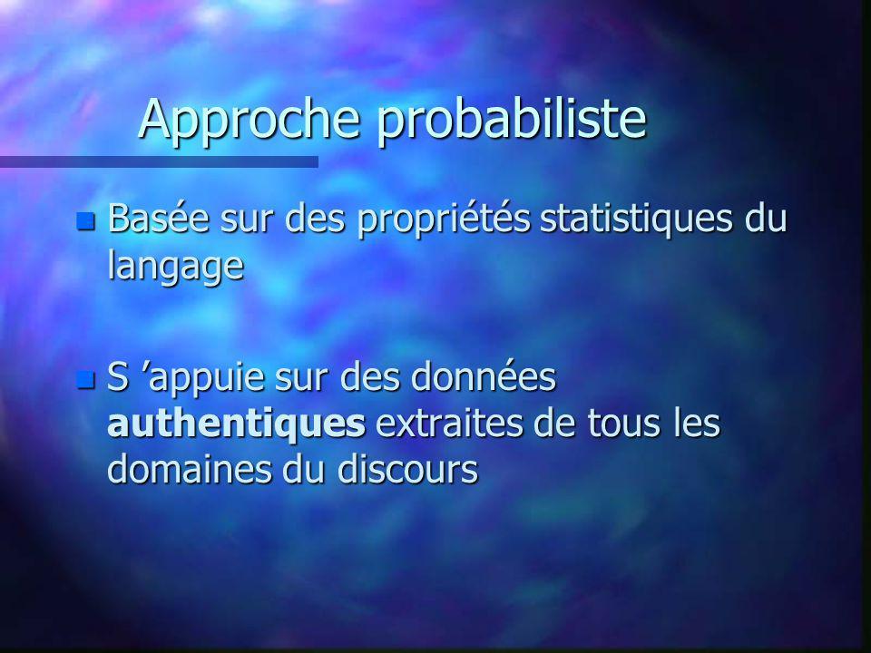 Approche probabiliste n Basée sur des propriétés statistiques du langage n S appuie sur des données authentiques extraites de tous les domaines du dis