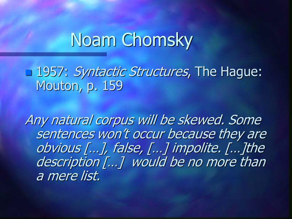 Noam Chomsky n 1957: Syntactic Structures, The Hague: Mouton, p.