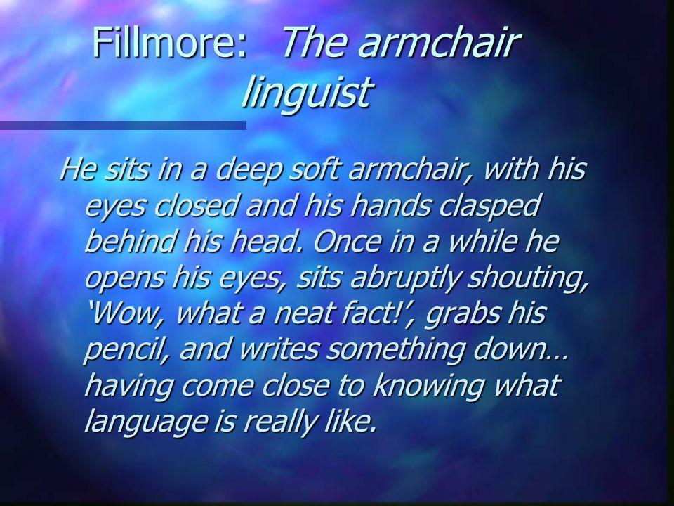 Fillmore: The armchair linguist He sits in a deep soft armchair, with his eyes closed and his hands clasped behind his head.