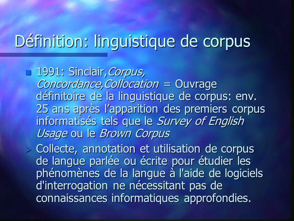 Définition: linguistique de corpus n 1991: Sinclair,Corpus, Concordance,Collocation = Ouvrage définitoire de la linguistique de corpus: env. 25 ans ap