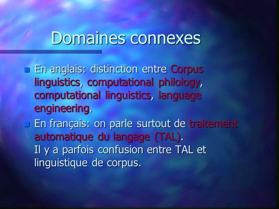 Domaines connexes n En anglais: distinction entre Corpus linguistics, computational philology, computational linguistics, language engineering. n En f