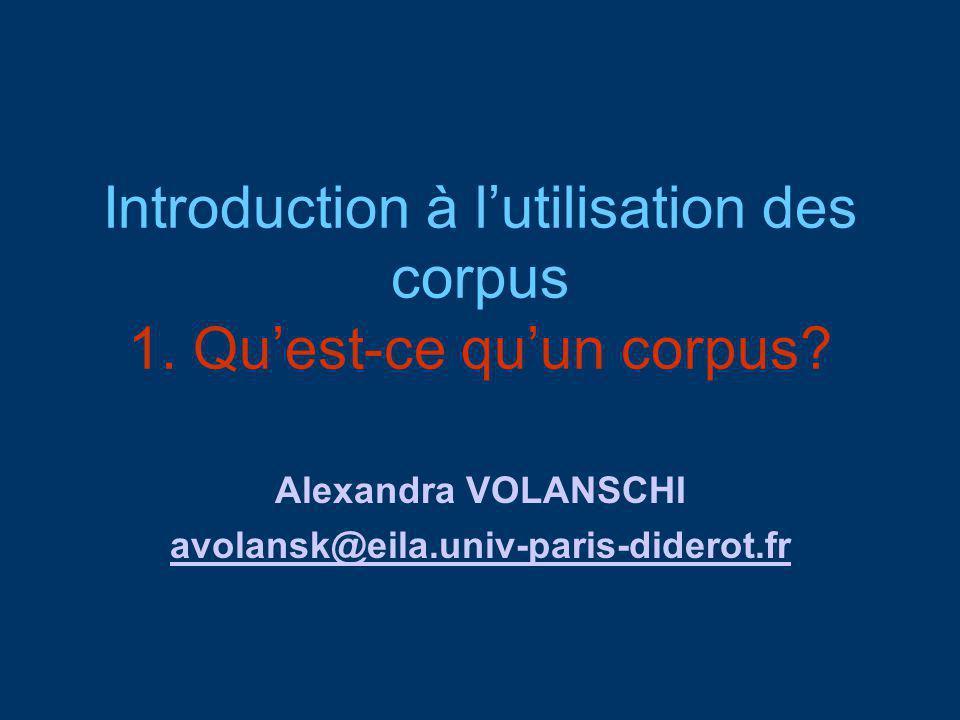 Introduction à lutilisation des corpus 1.Quest-ce quun corpus.