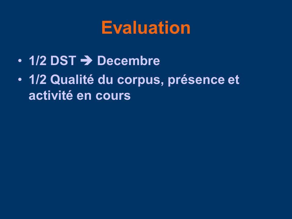 Evaluation 1/2 DST Decembre 1/2 Qualité du corpus, présence et activité en cours