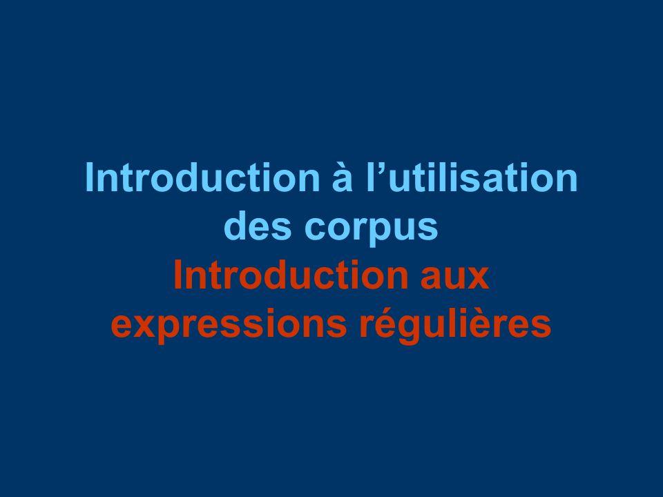 Introduction à lutilisation des corpus Introduction aux expressions régulières