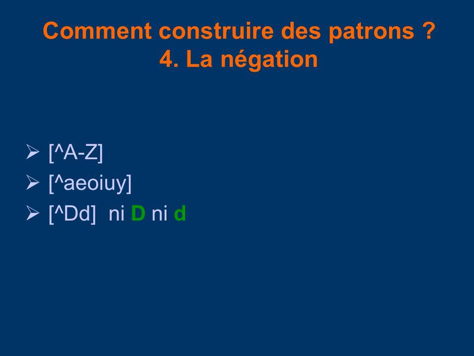 Comment construire des patrons ? 4. La négation [^A-Z] [^aeoiuy] [^Dd] ni D ni d