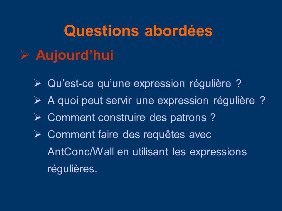 Questions abordées Aujourdhui Quest-ce quune expression régulière ? A quoi peut servir une expression régulière ? Comment construire des patrons ? Com
