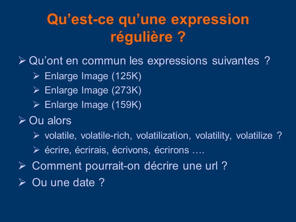 Quest-ce quune expression régulière ? Quont en commun les expressions suivantes ? Enlarge Image (125K) Enlarge Image (273K) Enlarge Image (159K) Ou al