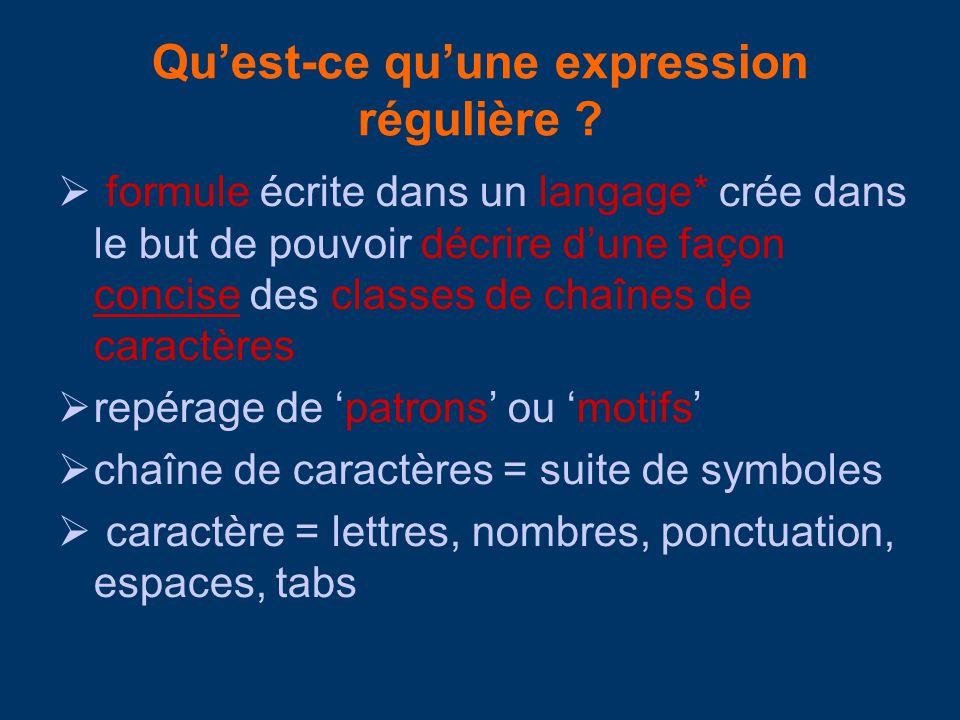 Quest-ce quune expression régulière ? formule écrite dans un langage* crée dans le but de pouvoir décrire dune façon concise des classes de chaînes de