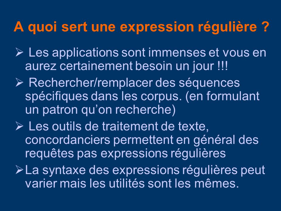 A quoi sert une expression régulière ? Les applications sont immenses et vous en aurez certainement besoin un jour !!! Rechercher/remplacer des séquen