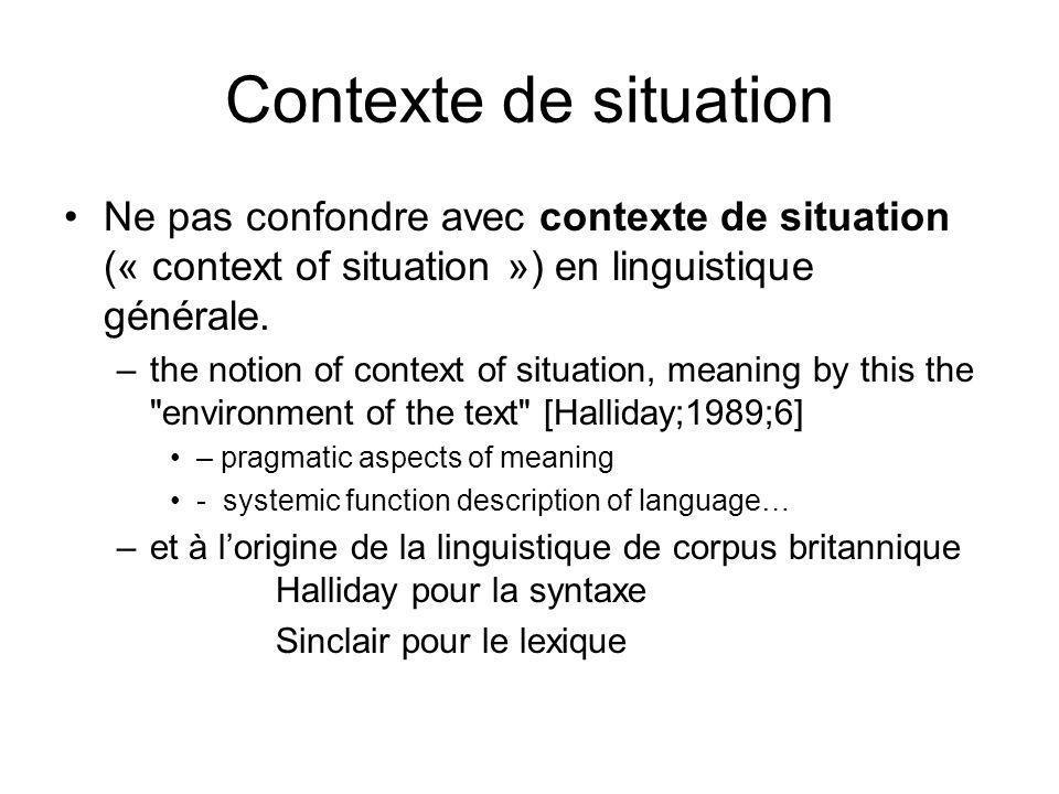 Contexte de situation Ne pas confondre avec contexte de situation (« context of situation ») en linguistique générale. –the notion of context of situa