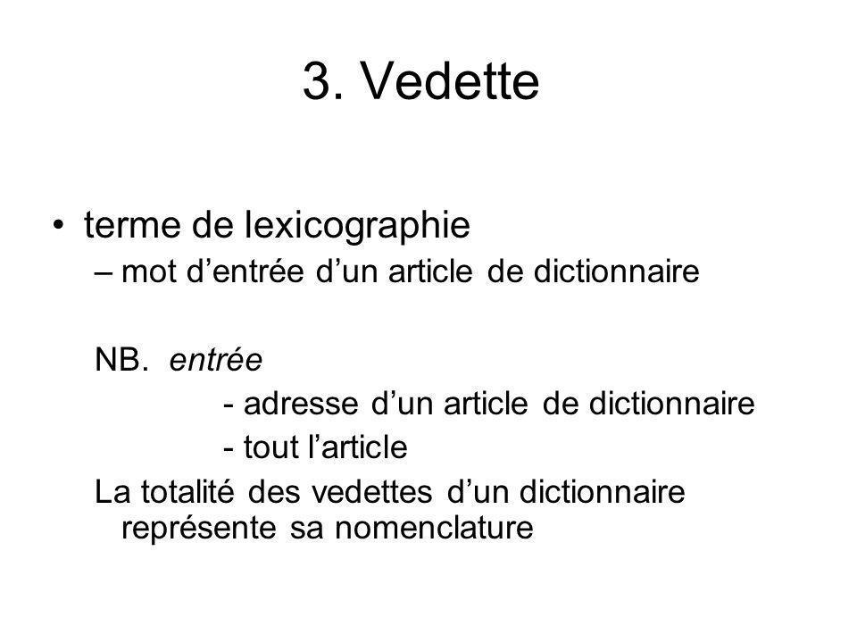 3. Vedette terme de lexicographie –mot dentrée dun article de dictionnaire NB. entrée - adresse dun article de dictionnaire - tout larticle La totalit
